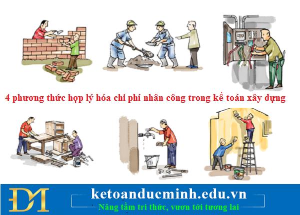 4 phương thức hợp lý hóa chi phí nhân công trong kế toán xây dựng