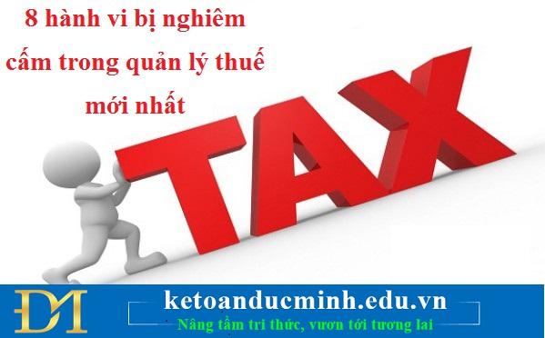 8 hành vi bị nghiêm cấm trong quản lý thuế mới nhất