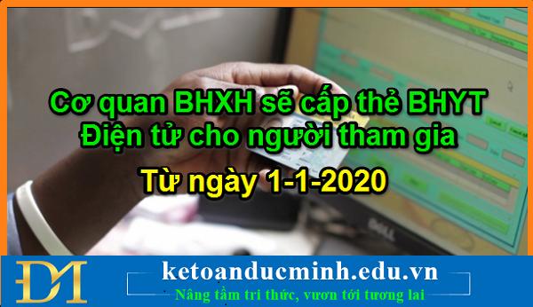 Từ ngày 01-01-2020, cơ quan BHXH sẽ cấp thẻ BHYT điện tử cho người tham gia