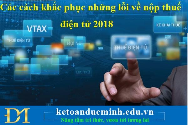 Các cách khắc phục những lỗi về nộp thuế điện tử 2018 mà kế toán hay gặp