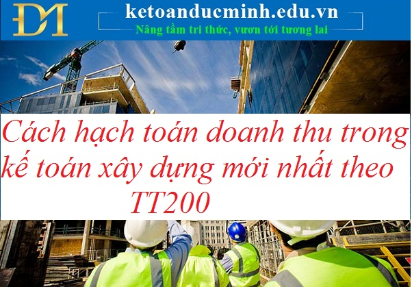 Cách hạch toán doanh thu trong kế toán xây dựng mới nhất theo TT200– Kế toán Đức Minh