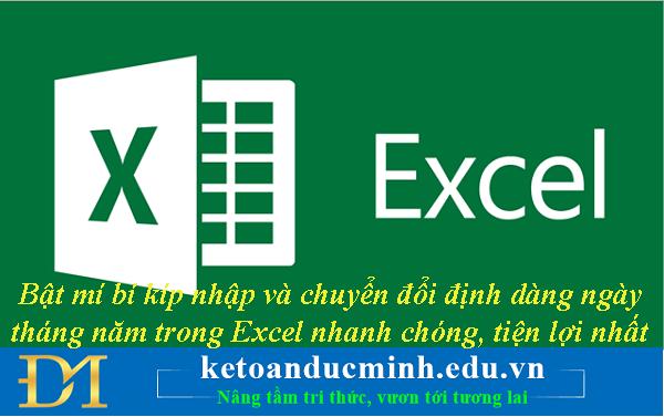 Bật mí bí kíp nhập và chuyển đổi định dạng ngày tháng năm trong Excel nhanh chóng, tiện lợi nhất- Kế toán Đức Minh