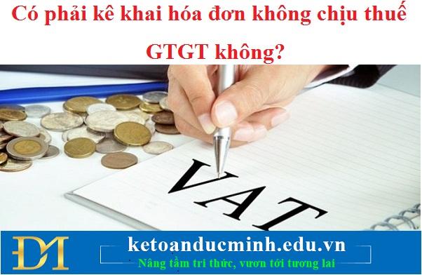 Có phải kê khai hóa đơn không chịu thuế GTGT không?