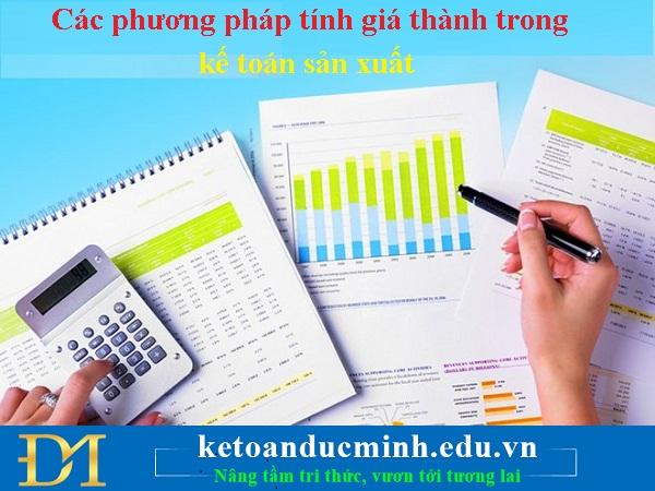 Các phương pháp tính giá thành trong kế toán sản xuất – Kế toán Đức Minh