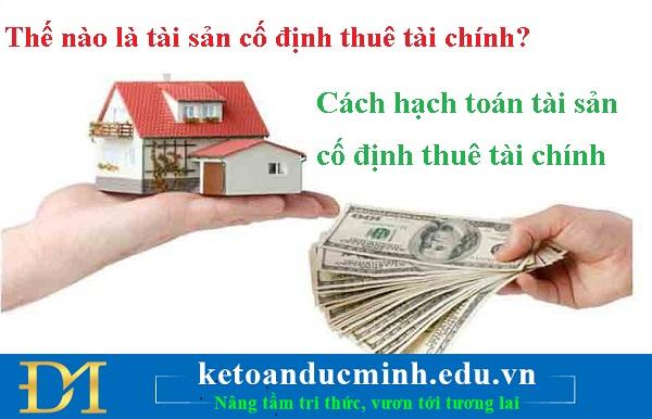 Thế nào là tài sản cố định thuê tài chính? Cách hạch toán tài sản cố định thuê tài chính