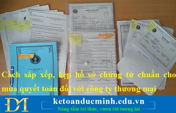 Cách sắp xếp, kẹp hồ sơ chứng từ chuẩn cho mùa quyết toán đối với công ty thương mại