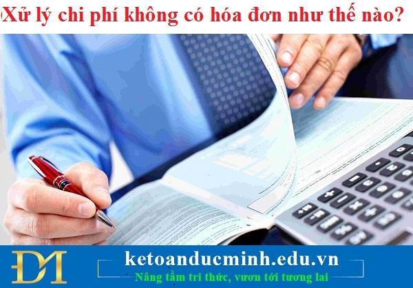 Xử lý chi phí không có hóa đơn như thế nào? – Kế toán Đức Minh
