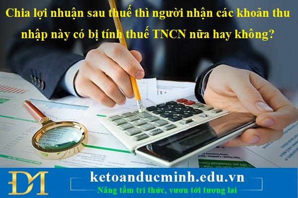 Chia lợi nhuận sau thuế thì người nhận các khoản thu nhập này có bị tính thuế TNCN nữa hay không?