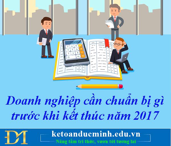 Doanh nghiệp cần chuẩn bị gì trước khi kết thúc năm 2017- Kế toán Đức Minh.