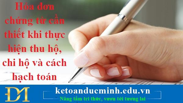 Hóa đơn chứng từ cần thiết khi thực hiện thu hộ, chi hộ và cách hạch toán