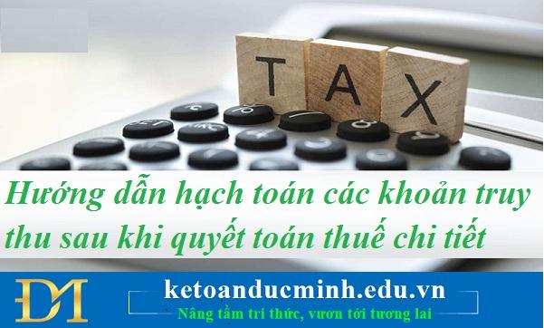 Hướng dẫn hạch toán các khoản truy thu sau khi quyết toán thuế chi tiết