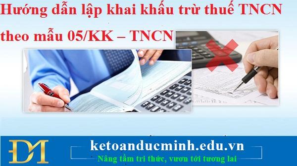 Hướng dẫn lập khai khấu trừ thuế TNCN theo mẫu 05/KK – TNCN