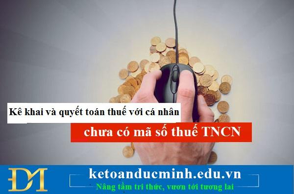 Kê khai và quyết toán thuế với cá nhân chưa có mã số thuế TNCN
