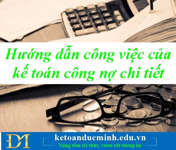 Hướng dẫn công việc của kế toán công nợ chi tiết – Kế toán Đức Minh.