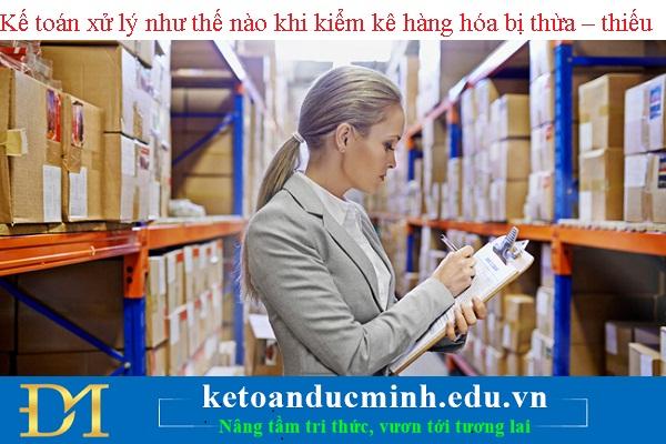 Kế toán xử lý như thế nào khi kiểm kê hàng hóa bị thừa – thiếu - Kế toán Đức Minh
