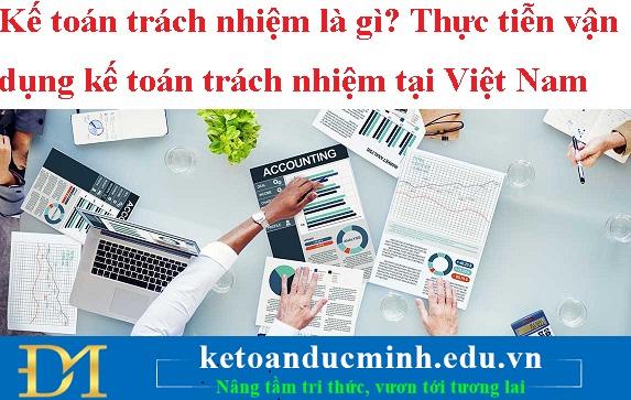 Kế toán trách nhiệm là gì? Thực tiễn vận dụng kế toán trách nhiệm tại Việt Nam