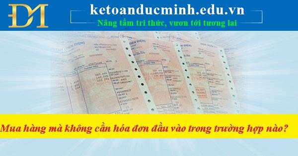 Mua hàng mà không cần hóa đơn đầu vào trong trường hợp nào mà vẫn được  khấu trừ vào chi phí thuế TNDN
