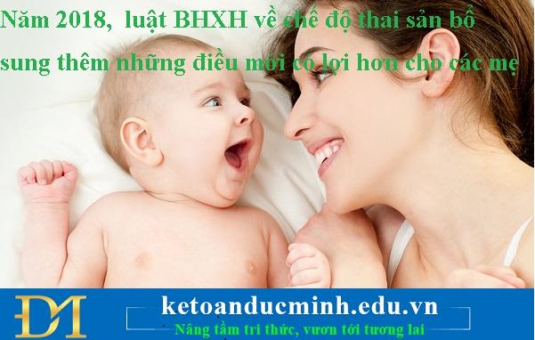 Năm 2018,luật BHXH về chế độ thai sản bổ sung thêm những điều mới có lợi hơn cho các mẹ