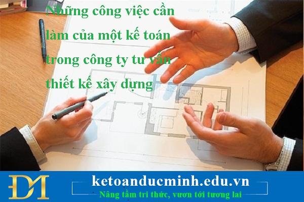 Những công việc cần làm của một kế toán trong công ty tư vấn thiết kế xây dựng