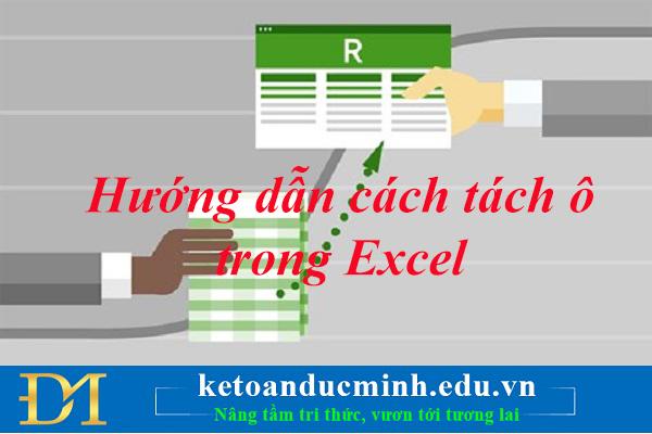 Hướng dẫn cách tách ô trong Excel 2003, 2007 vô cùng đơn giản không phải ai cũng biết.