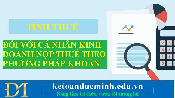Tính thuế đối với cá nhân kinh doanh nộp thuế theo phương pháp khoán