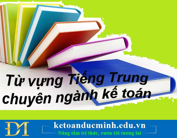 Từ vựng Tiếng Trung chuyên ngành kế toán phần 2- Kế toán Đức Minh
