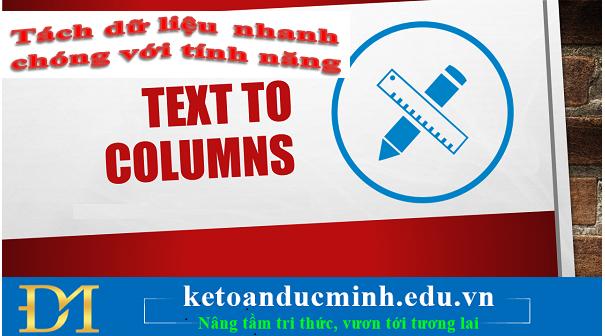 Tách dữ liệu nhanh chóng với Text to Columns trong Excel- Kế toán Đức Minh