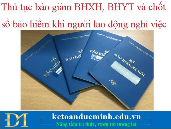 Thủ tục báo giảm BHXH, BHYT và chốt sổ bảo hiểm khi người lao động nghỉ việc