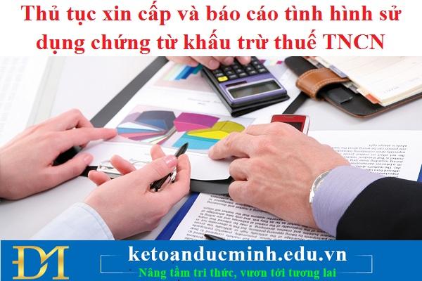 Thủ tục xin cấp và báo cáo tình hình sử dụng chứng từ khấu trừ thuế TNCN