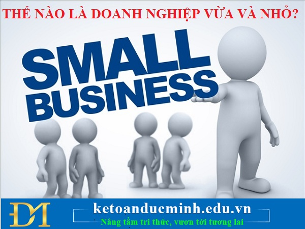 Thế nào là doanh nghiệp vừa và nhỏ? Đặc trưng hoạt động kinh doanh của các doanh nghiệp vừa và nhỏ