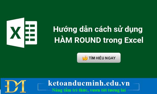 Hướng dẫn cách sử dụng hàm ROUND trong excel – Kế toán Đức Minh