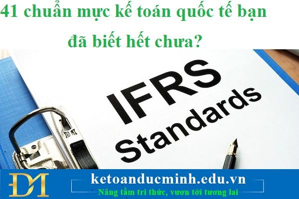 41 chuẩn mực kế toán quốc tế bạn đã biết hết chưa?– Kế toán Đức Minh.