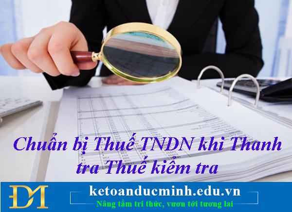 Chuẩn bị Thuế TNDN khi Thanh tra Thuế kiểm tra- Kế toán Đức Minh