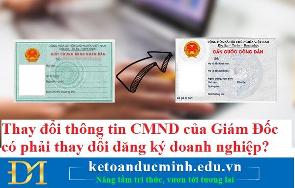Thay đổi thông tin CMND của Giám Đốc có phải thay đổi đăng ký doanh nghiệp? Kế toán Đức Minh.