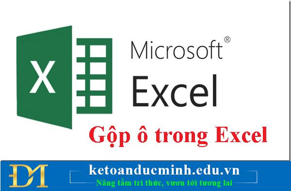 Hướng dẫn cách gộp ô trong Excel vô cùng đơn giản