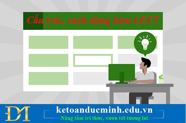 Bạn biết cấu trúc và cách dùng hàm LEFT trong Excel chưa?