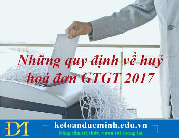 Những quy định về huỷ hoá đơn GTGT 2017