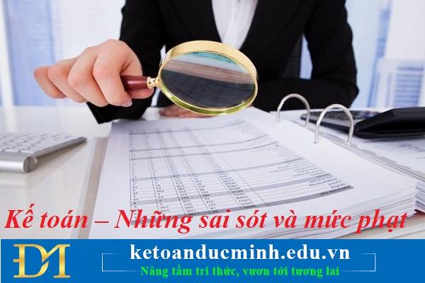 Kế toán – Những sai sót và mức phạt - Kế toán Đức Minh.