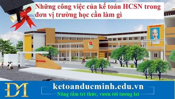 Những công việc của kế toán HCSN trong đơn vị trường học cần làm gì? Kế toán Đức Minh.