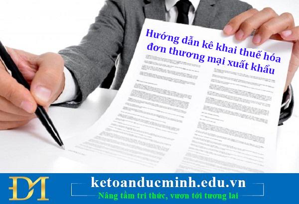 Hướng dẫn kê khai thuế hóa đơn thương mại xuất khẩu – Kế toán Đức Minh.