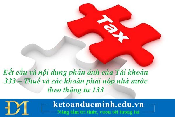 Kết cấu và nội dung phản ánh của Tài khoản 333 – Thuế và các khoản phải nộp nhà nước theo thông tư 133