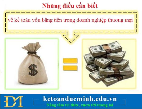 Những điều cần biết về kế toán vốn bằng tiền trong doanh nghiệp thương mại