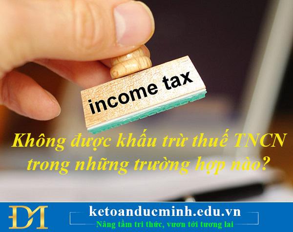Không được khấu trừ thuế TNCN trong những trường hợp nào?