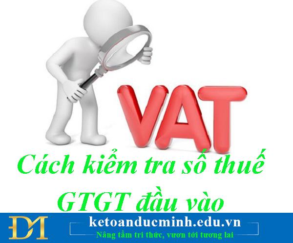 Cách kiểm tra số thuế GTGT đầu vào - Kế toán Đức Minh.