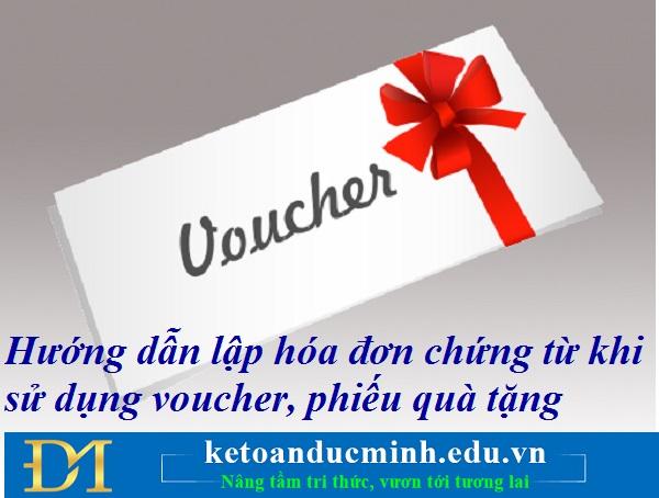 Hướng dẫn lập hóa đơn chứng từ khi sử dụng voucher, phiếu quà tặng – Kế toán Đức Minh.