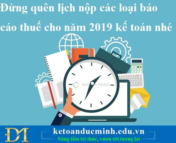 Đừng quên lịch nộp các loại báo cáo thuế cho năm 2019 kế toán nhé