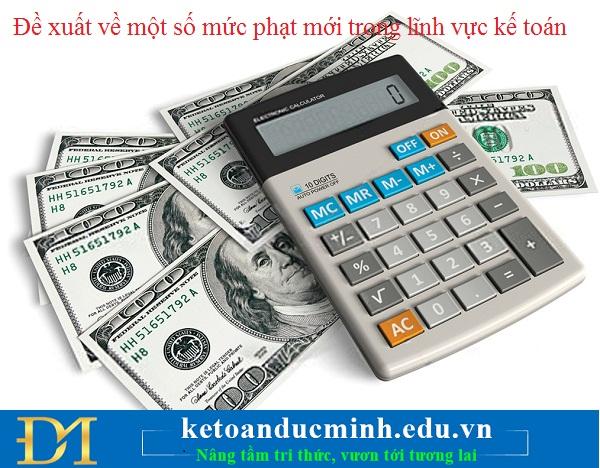 Đề xuất về một số mức phạt mới trong lĩnh vực kế toán