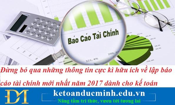 Đừng bỏ qua những thông tin cực kì hữu ích về lập báo cáo tài chính mới nhất năm 2017 dành cho kế toán
