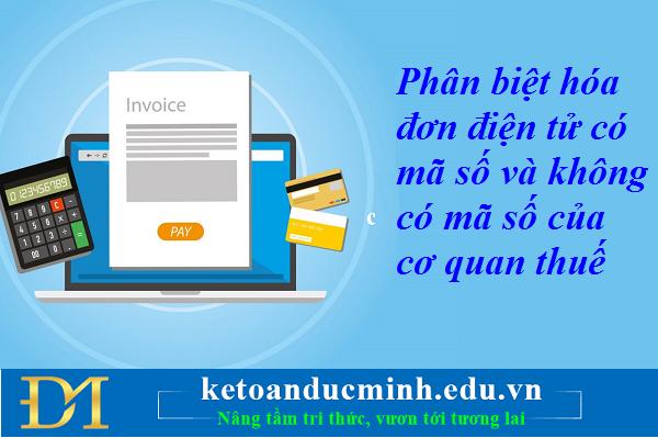 Phân biệt hóa đơn điện tử có mã số và không có mã số của cơ quan thuế - Kế toán Đức Minh.