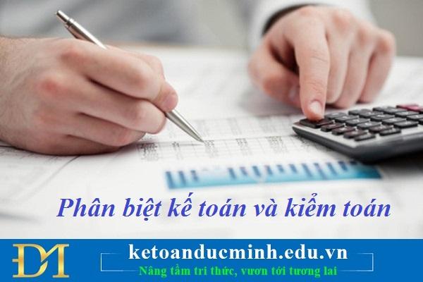 Phân biệt kế toán và kiểm toán – Kế toán Đức Minh.